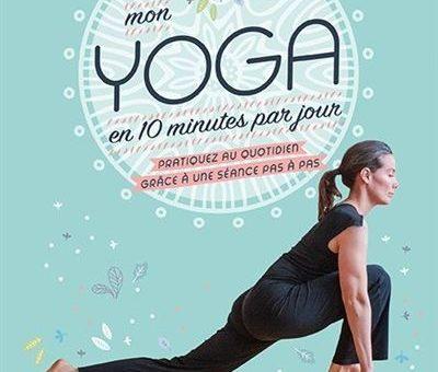 Parution du livre «Mon yoga en 10 minutes par jour. Pratiquez au quotidien grâce à une séance pas à pas»